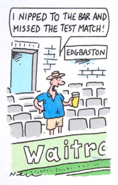 I NIPPED TO THE BAR AND MISSED THE TEST MATCH! - Nick Newman